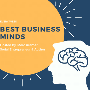 Marc Kramer, President, Kramer Communications, Host, The Best Business Minds Podcast