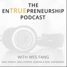 Wes Fang, Host, The EnTRUEpreneurship Podcast